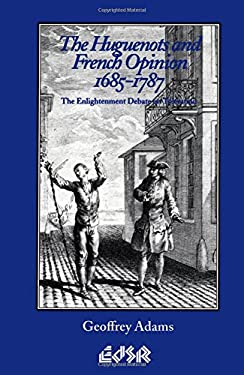The Huguenots and French Opinion, 1685-1787: The Enlightenment Debate on Toleration 9780889202092
