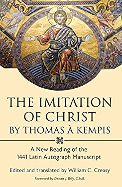 The Imitation of Christ by Thomas a Kempis: A New Reading of the 1441 Latin Autograph Manuscript 9780881460971