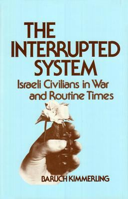 The Interrupted System: Israeli Civilians in War and Routine Times 9780887380204