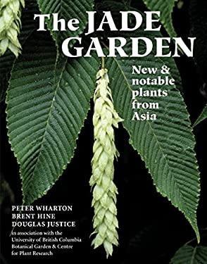 The Jade Garden: New and Notable Plants from Asia 9780881927054