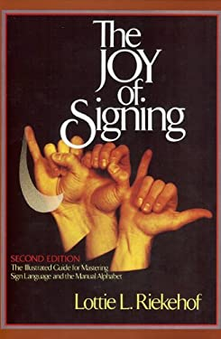The Joy of Signing: The Illustrated Guide for Mastering Sign Language and the Manual Alphabet 9780882435206