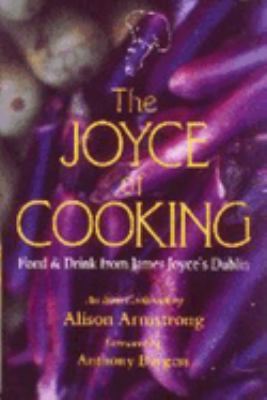The Joyce of Cooking: Food & Drink from James Joyce's Dublin 9780882680811