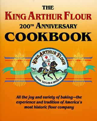 The King Arthur Flour 200th Anniversary Cookbook: All the Joy and Variety of Baking-The Experience and Tradition of America's Most Historic Flour Comp 9780881502473