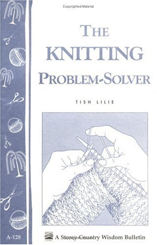 The Knitting Problem Solver: Storey's Country Wisdom Bulletin A-128 9780882666969