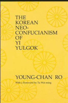 The Korean Neo-Confucianism Yi Yulgok 9780887066559