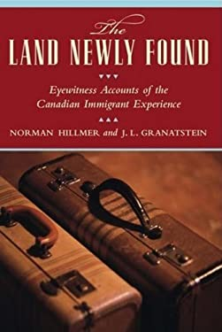 The Land Newly Found: Eyewitness Accounts of the Canadian Immigrant Experience 9780887622496