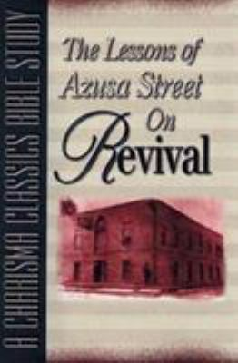 Lessons of Azusa Street on Revival: A Charisma Classics Bible Study 9780884194996