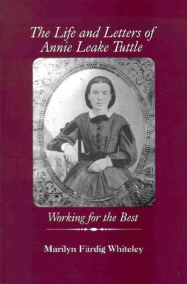 The Life and Letters of Annie Leake Tuttle: Working for the Best 9780889203303