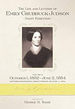 The Life and Letters of Emily Chubbuck Judson, Volume 6: October 1, 1852 June 2, 1854 9780881464160