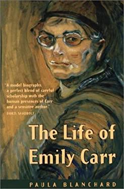 The Life of Emily Carr - Blanchard, Paula