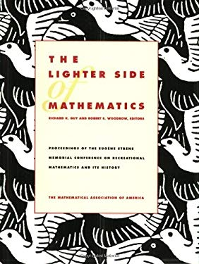 The Lighter Side of Mathematics: Proceedings of the Eugene Strens Memorial Conference on Recreational Mathematics and Its History 9780883855164