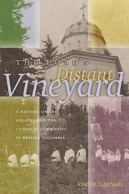 Lord's Distant Vineyard: A History of the Oblates and the Catholic Community in British Columbia 9780888643469