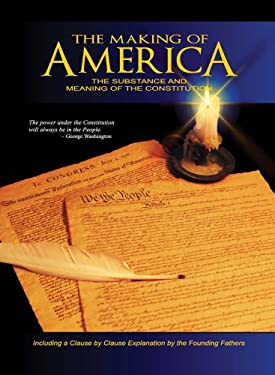 The Making of America: The Substance and Meaning of the Constitution 9780880800174