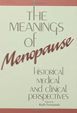 The Meanings of Menopause: Historical, Medical, and Cultural Perspectives 9780881630800