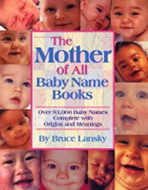 The Mother of All Baby Name Books: Over 94,000 Baby Names Complete with Origins and Meanings 9780881664515