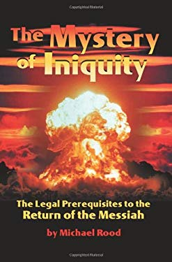 The Mystery of Iniquity: The Legal Prerequisites to the Return of the Messiah 9780882709987