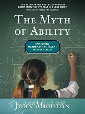 The Myth of Ablity: Nurturing Mathematical Talent in Every Child 9780887846939
