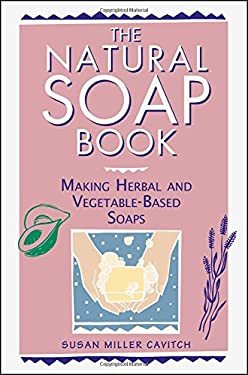 The Natural Soap Book: Making Herbal and Vegetable-Based Soaps 9780882668888