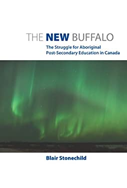 The New Buffalo: The Struggle for Aboriginal Post-Secondary Education in Canada