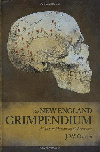 The New England Grimpendium: A Guide to Macabre and Ghastly Sites