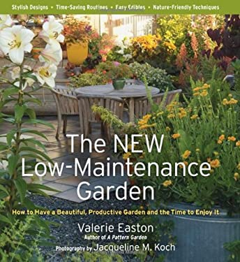 The New Low-Maintenance Garden: How to Have a Beautiful, Productive Garden and the Time to Enjoy It