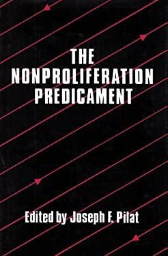 The Nonproliferation Predicament 9780887380471