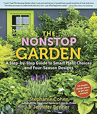 The Nonstop Garden: A Step-By-Step Guide to Smart Plant Choices and Four-Season Designs 9780881929515