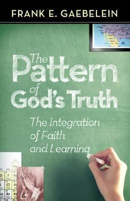 The Pattern of God's Truth: Problems of Integration in Christian Education 9780884691709