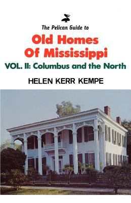 The Pelican Guide to Old Homes of Mississippi: Columbus and the North 9780882891354