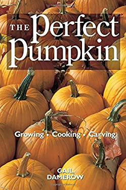 The Perfect Pumpkin: Growing/Cooking/Carving 9780882669939