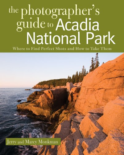 The Photographer's Guide to Acadia National Park: Where to Find Perfect Shots and How to Take Them 9780881508864