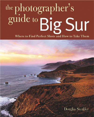 Photographing Big Sur: Where to Find Perfect Shots and How to Take Them 9780881509281