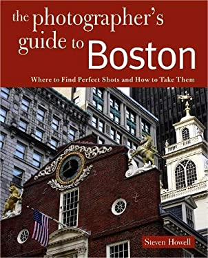Photographing Boston: Where to Find Perfect Shots and How to Take Them 9780881509168
