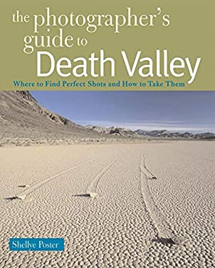 The Photographer's Guide to Death Valley: Where to Find Perfect Shots and How to Take Them 9780881507898
