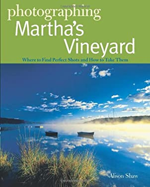 Photographing Martha's Vineyard: Where to Find Perfect Shots and How to Take Them 9780881509427