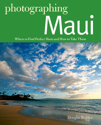 Photographing Maui: Where to Find Perfect Shots and How to Take Them 9780881509373