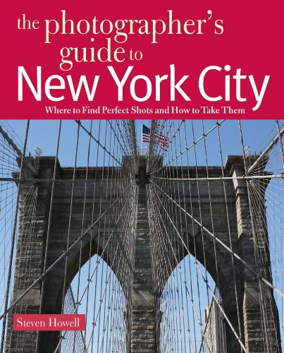 The Photographer's Guide to New York City: Where to Find Perfect Shots and How to Take Them 9780881508765