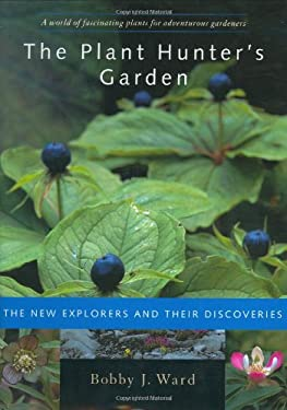 The Plant Hunter's Garden: The New Explorers and Their Discoveries 9780881926965