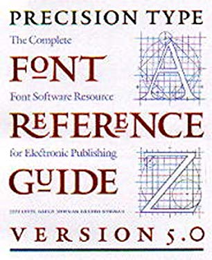 The Precision Type Font Reference Guide: Version 5.0: The Complete Font Software Resource for Electronic Publishing 9780881791822