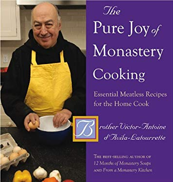 The Pure Joy of Monastery Cooking: Essential Meatless Recipes for the Home Cook 9780881509229