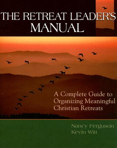 The Retreat Leader's Manual: A Complete Guide to Organizing Meaningful Christian Retreats 9780881774283