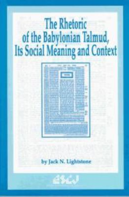 The Rhetoric of the Babylonian Talmud, Its Social Meaning and Context 9780889202382