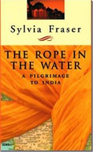 The Rope in the Water: A Pilgrimage to India 9780887621260