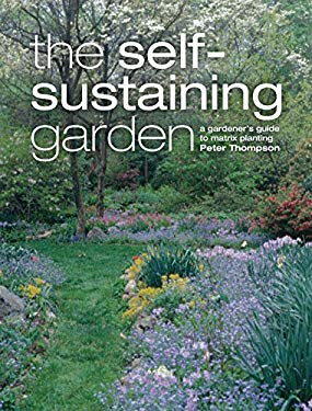 The Self-Sustaining Garden: The Guide to Matrix Planting 9780881928372