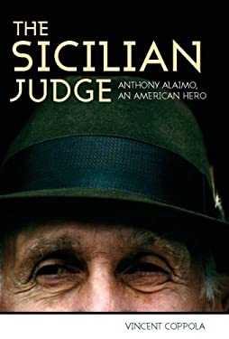 The Sicilian Judge: Anthony Alaimo, an American Hero 9780881461251