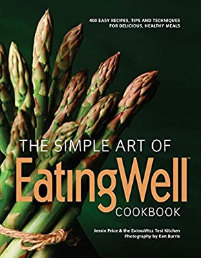 The Simple Art of EatingWell Cookbook: 400 Easy Recipes, Tips and Techniques for Delicious, Healthy Meals 9780881509359