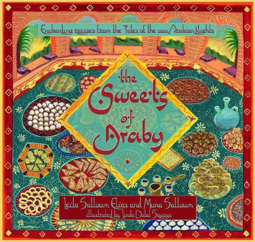 The Sweets of Araby: Enchanting Recipes from the Tales of the 1001 Arabian Nights 9780881509298
