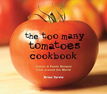 The Too Many Tomatoes Cookbook: Classic & Exotic Recipes from Around the World 9780881508031