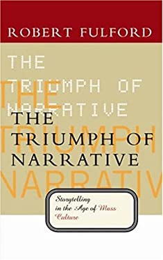The Triumph of Narrative: Storytelling in the Age of Mass Culture 9780887846458