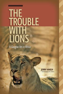The Trouble with Lions: A Glasgow Vet in Africa 9780888645036